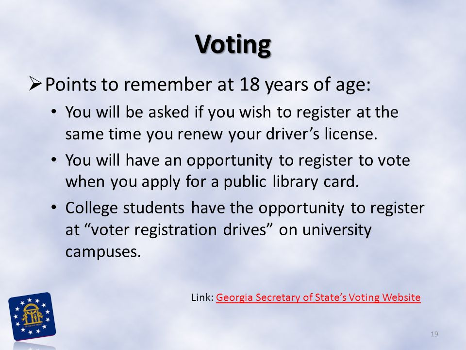 Voting  Points to remember at 18 years of age: You will be asked if you wish to register at the same time you renew your driver's license. You will h