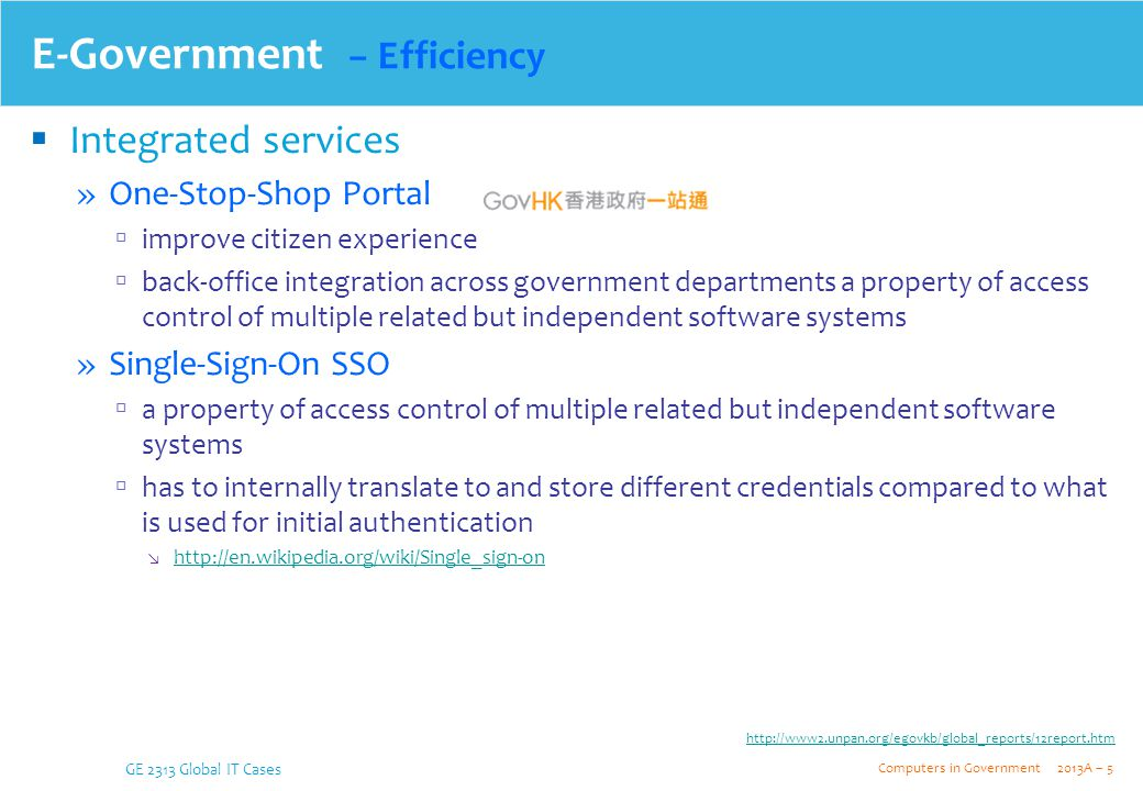 E-Government − Efficiency  Integrated services » One-Stop-Shop Portal  improve citizen experience  back-office integration across government depart