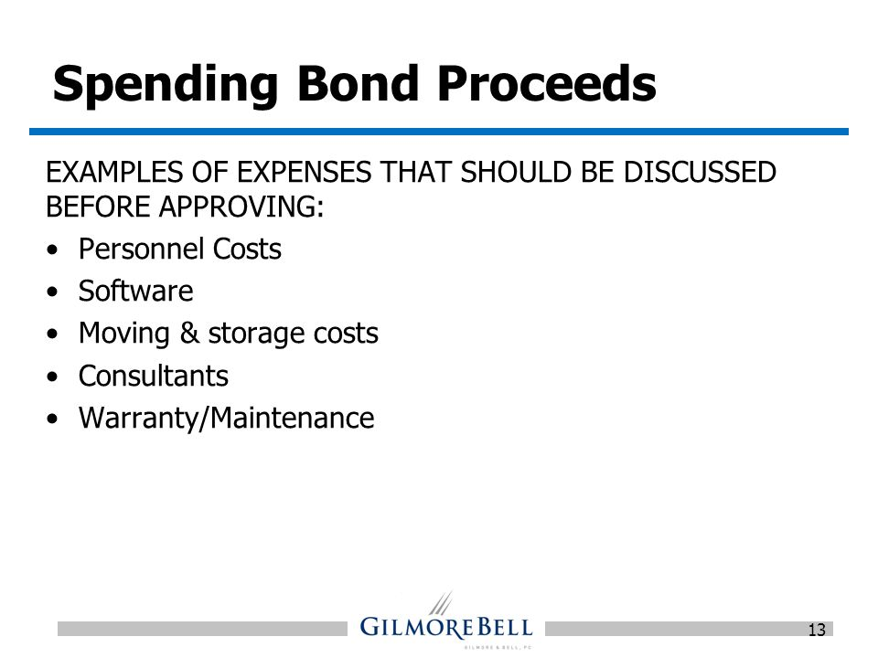 Spending Bond Proceeds EXAMPLES OF EXPENSES THAT SHOULD BE DISCUSSED BEFORE APPROVING: Personnel Costs Software Moving & storage costs Consultants Warranty/Maintenance 13