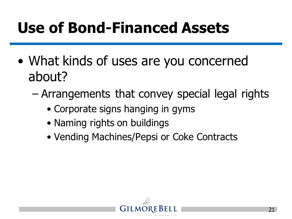 Use of Bond-Financed Assets What kinds of uses are you concerned about.