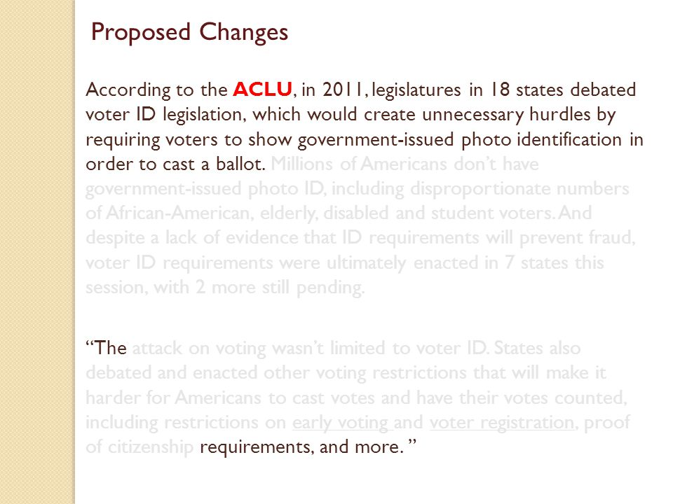 According to the ACLU, in 2011, legislatures in 18 states debated voter ID legislation, which would create unnecessary hurdles by requiring voters to