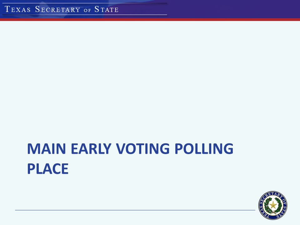 MAIN EARLY VOTING POLLING PLACE