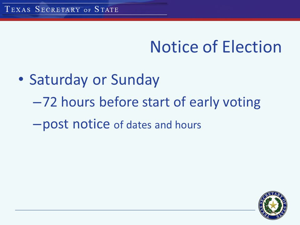Notice of Election Saturday or Sunday – 72 hours before start of early voting – post notice of dates and hours