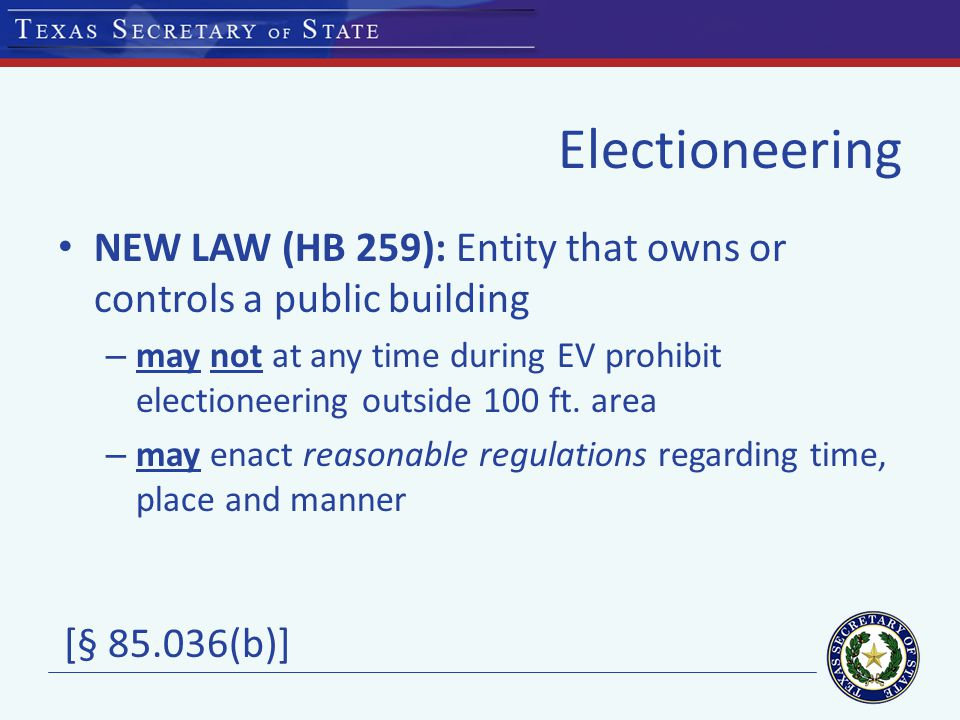 Electioneering NEW LAW (HB 259): Entity that owns or controls a public building – may not at any time during EV prohibit electioneering outside 100 ft.