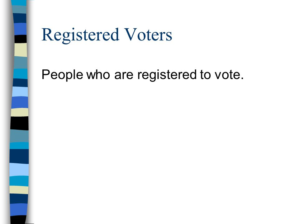 Registered Voters People who are registered to vote.