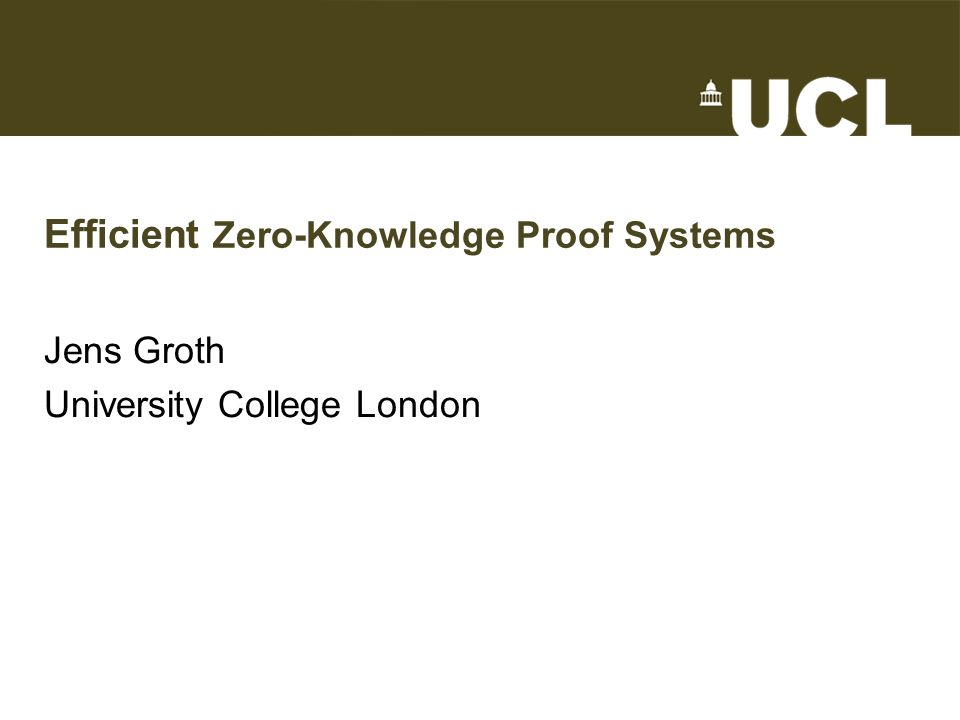 Efficient Zero-Knowledge Proof Systems Jens Groth University College London