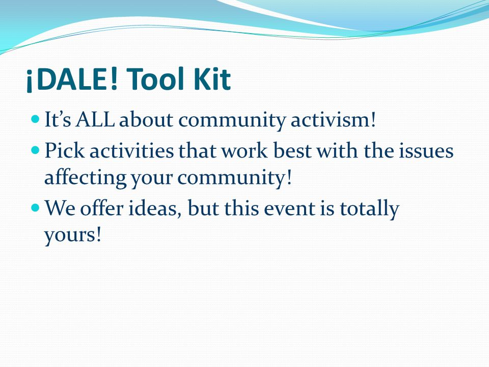 ¡DALE. Tool Kit It's ALL about community activism.