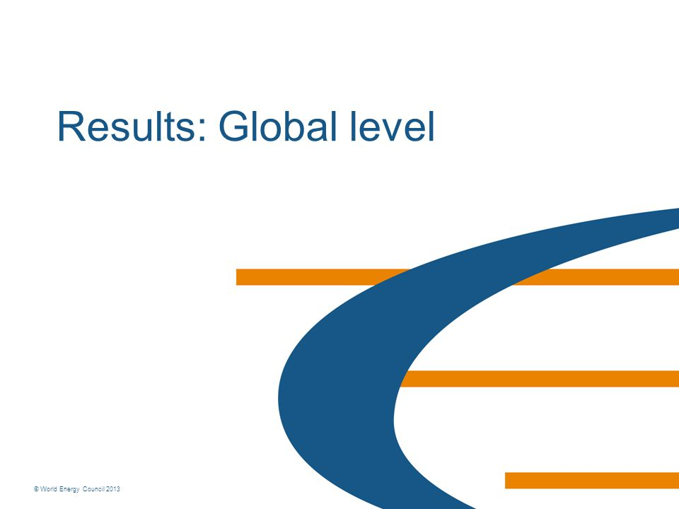 © World Energy Council 2013 Results: Global level