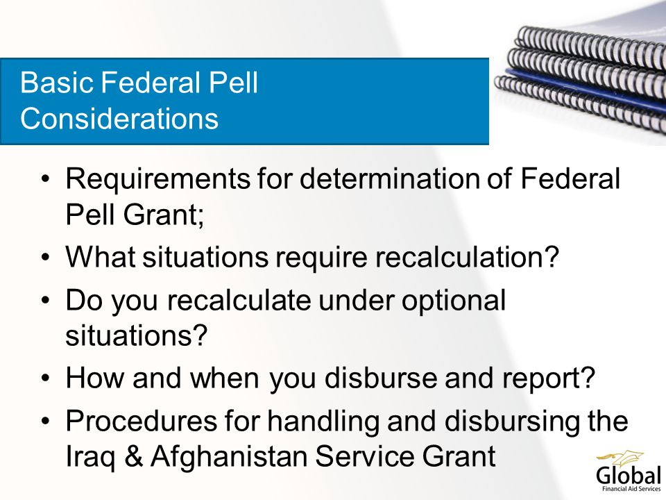 Requirements for determination of Federal Pell Grant; What situations require recalculation? Do you recalculate under optional situations? How and whe