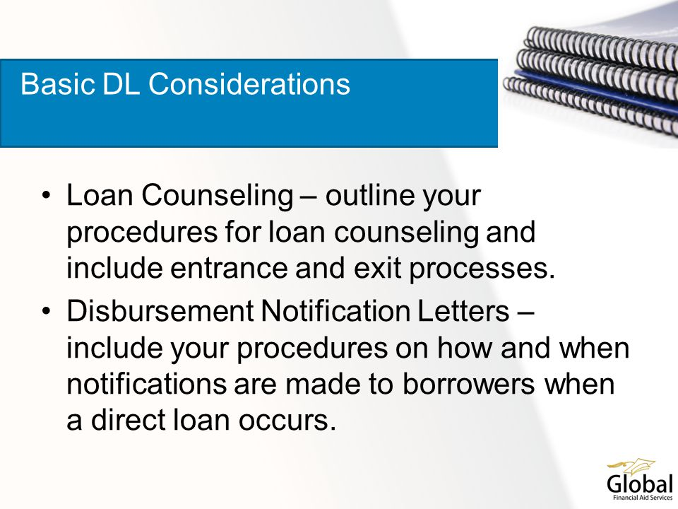 Loan Counseling – outline your procedures for loan counseling and include entrance and exit processes. Disbursement Notification Letters – include you