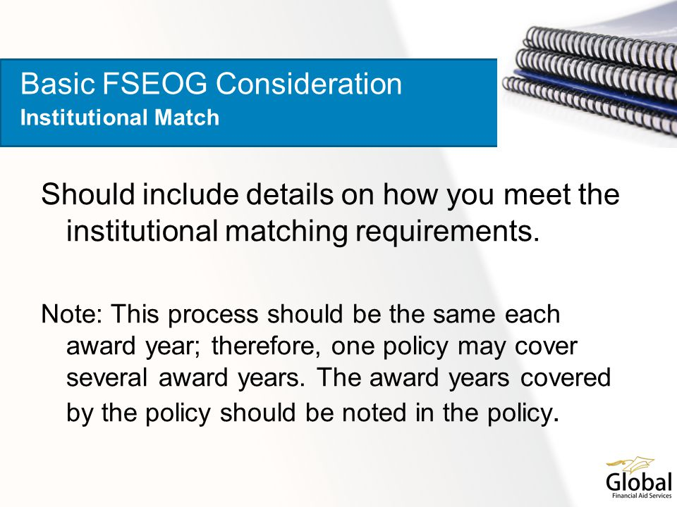 Should include details on how you meet the institutional matching requirements. Note: This process should be the same each award year; therefore, one