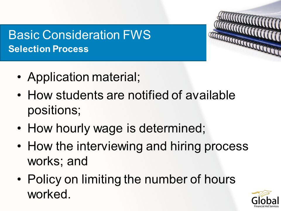 Application material; How students are notified of available positions; How hourly wage is determined; How the interviewing and hiring process works; and Policy on limiting the number of hours worked.