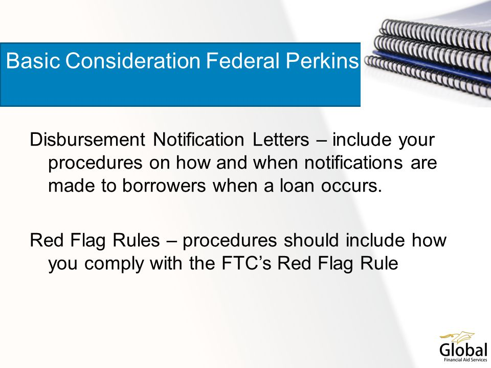 Disbursement Notification Letters – include your procedures on how and when notifications are made to borrowers when a loan occurs. Red Flag Rules – p