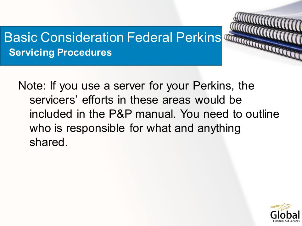 Note: If you use a server for your Perkins, the servicers' efforts in these areas would be included in the P&P manual.
