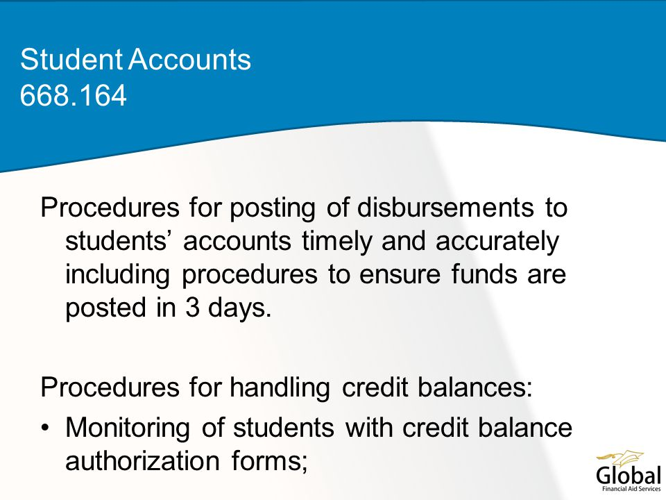 Procedures for posting of disbursements to students' accounts timely and accurately including procedures to ensure funds are posted in 3 days. Procedu