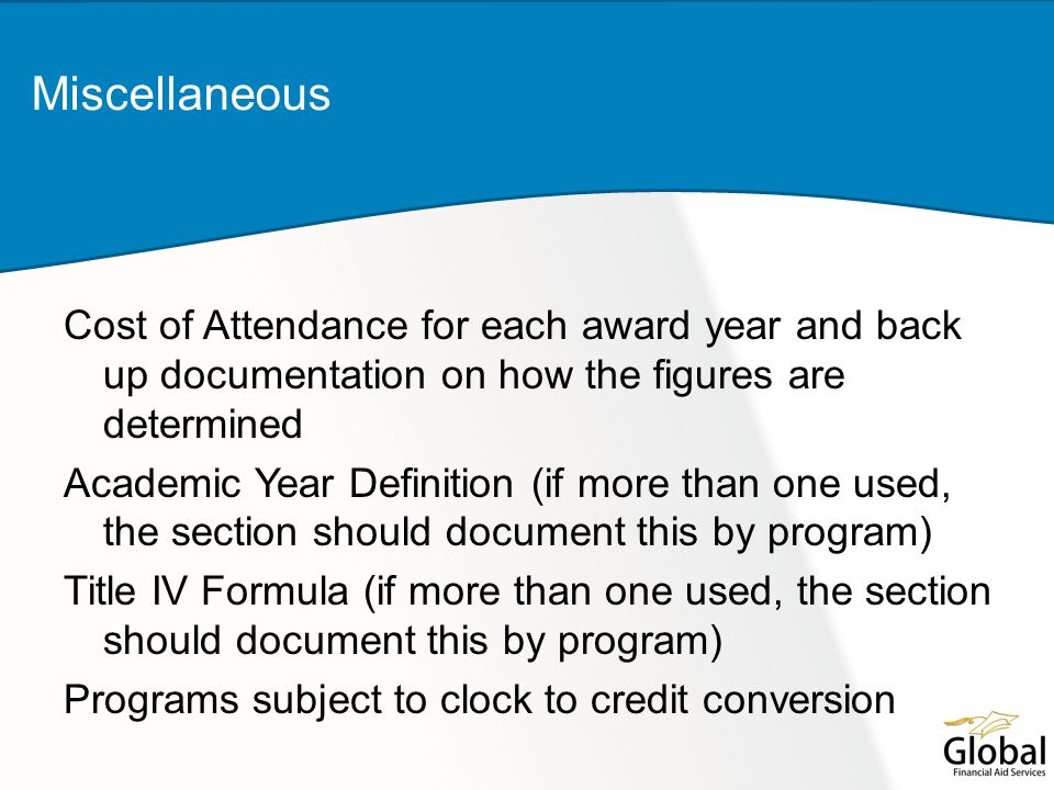 Cost of Attendance for each award year and back up documentation on how the figures are determined Academic Year Definition (if more than one used, th