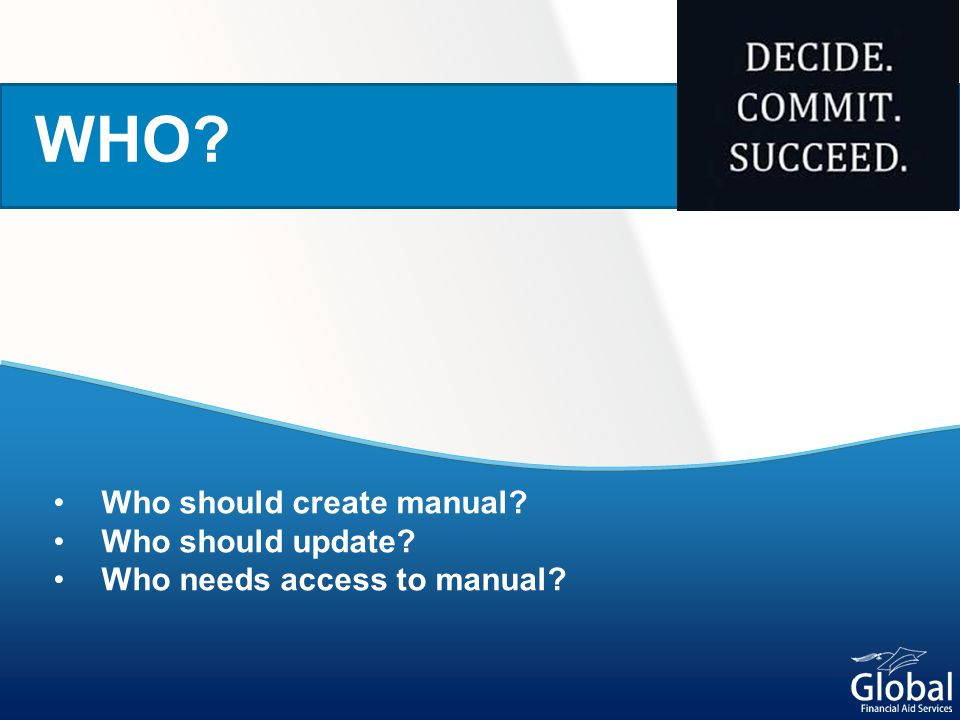 Who should create manual? Who should update? Who needs access to manual? WHO?