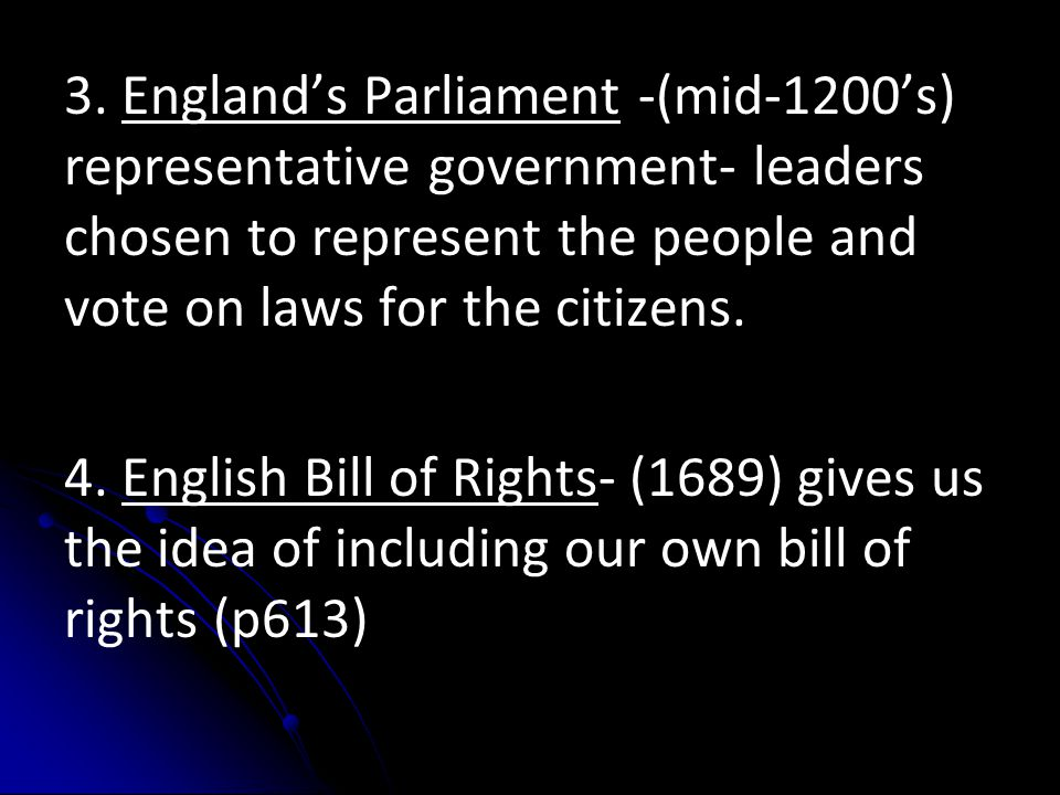 3. England's Parliament -(mid-1200's) representative government- leaders chosen to represent the people and vote on laws for the citizens. 4. English