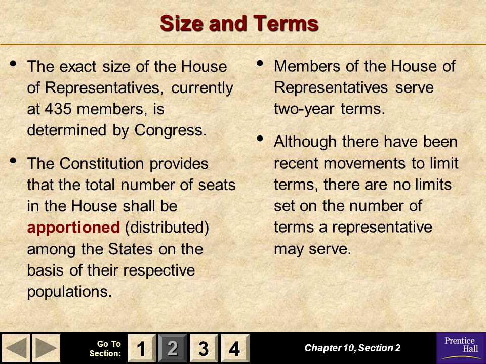 123 Go To Section: 4 Chapter 10, Section 2 3333 4444 1111 Size and Terms The exact size of the House of Representatives, currently at 435 members, is determined by Congress.