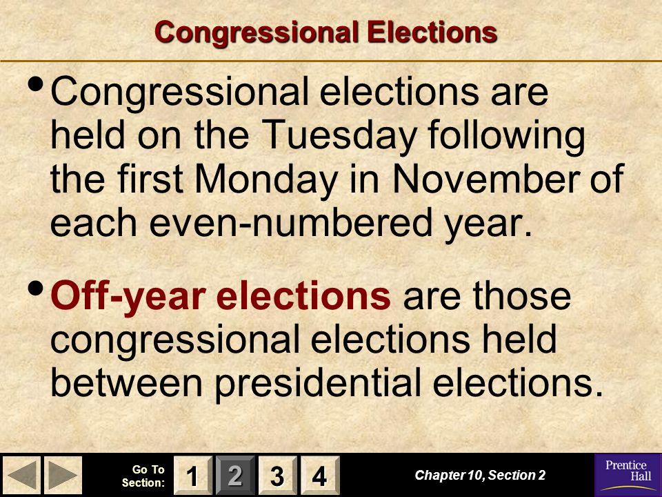 123 Go To Section: 4 Congressional Elections Congressional elections are held on the Tuesday following the first Monday in November of each even-numbered year.