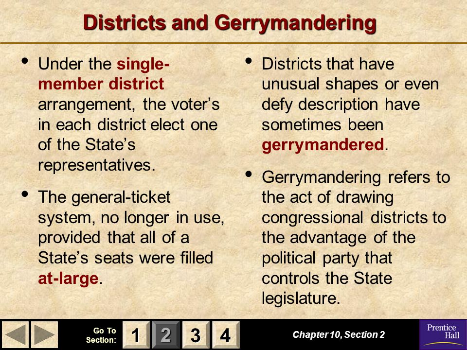 123 Go To Section: 4 Districts and Gerrymandering Under the single- member district arrangement, the voter's in each district elect one of the State's representatives.