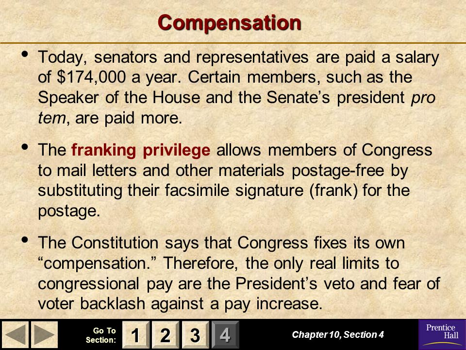 123 Go To Section: 4Compensation Today, senators and representatives are paid a salary of $174,000 a year.