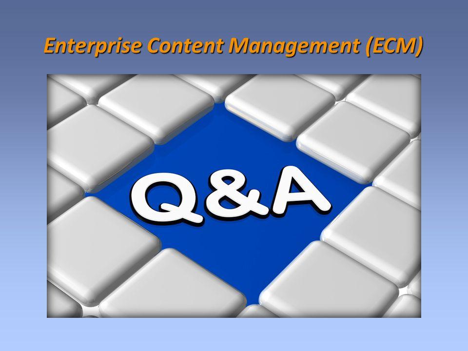 Enterprise Content Management (ECM) Enterprise Content Management (ECM)