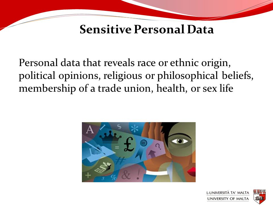 Sensitive Personal Data Personal data that reveals race or ethnic origin, political opinions, religious or philosophical beliefs, membership of a trade union, health, or sex life