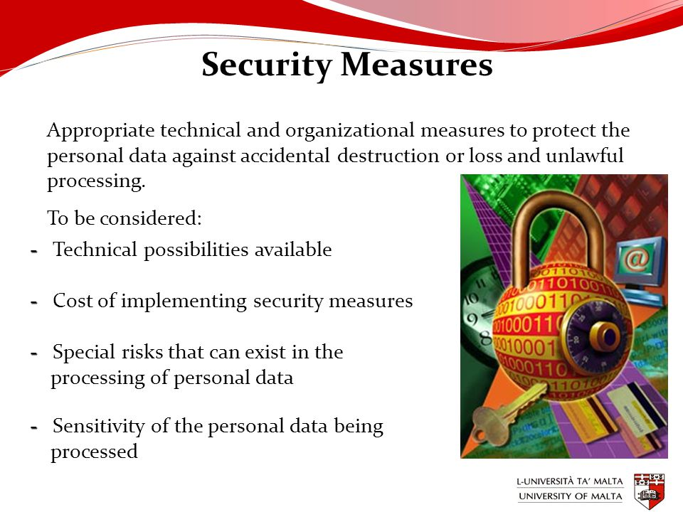 Security Measures Appropriate technical and organizational measures to protect the personal data against accidental destruction or loss and unlawful processing.
