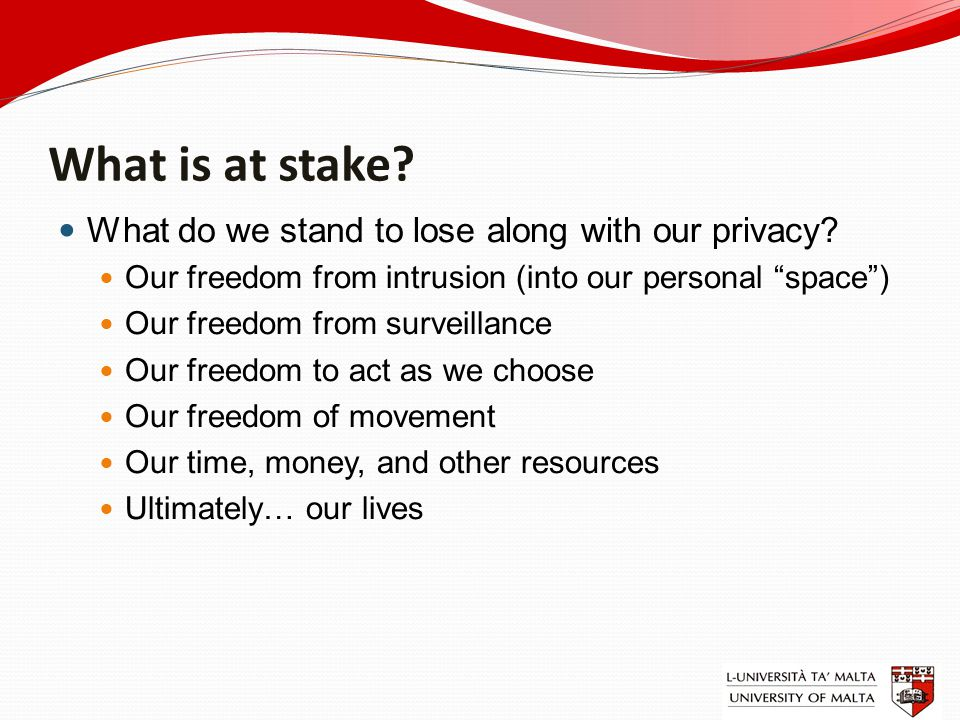 What is at stake. What do we stand to lose along with our privacy.