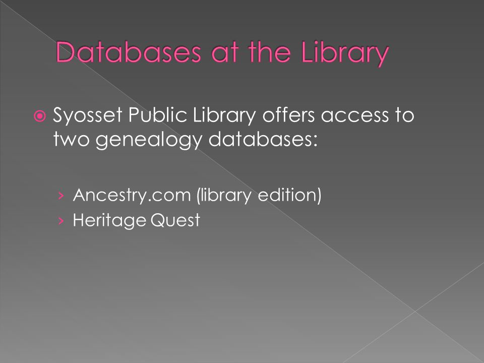  Syosset Public Library offers access to two genealogy databases: › Ancestry.com (library edition) › Heritage Quest