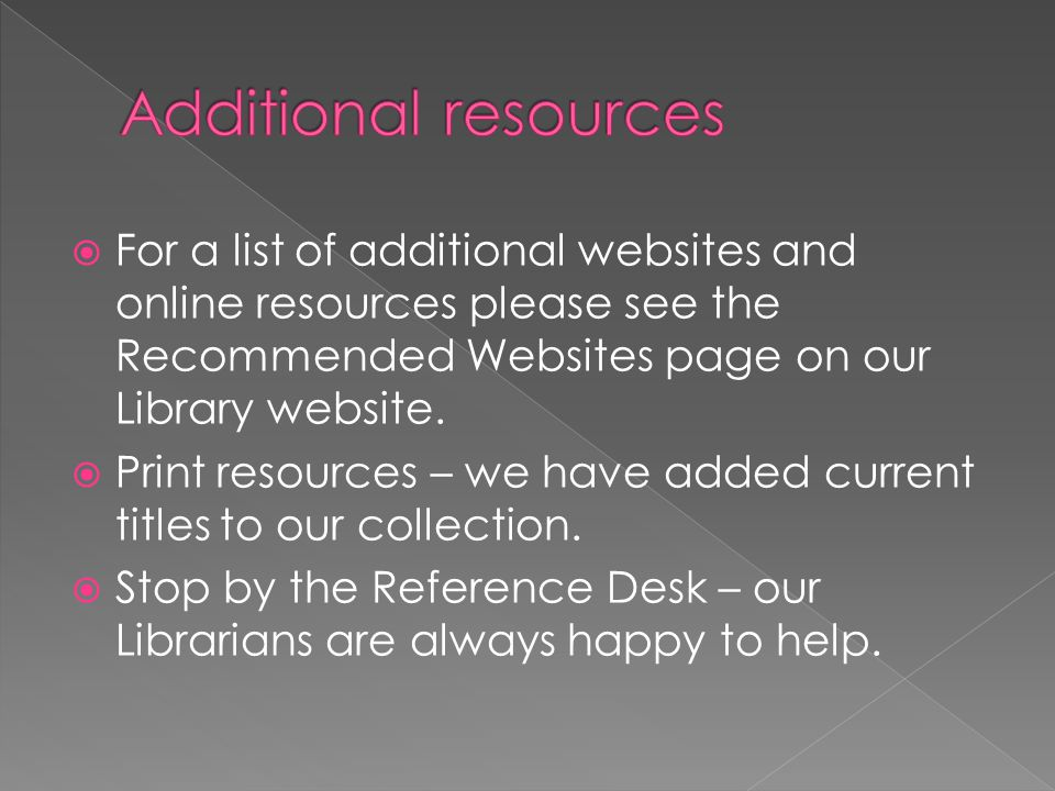  For a list of additional websites and online resources please see the Recommended Websites page on our Library website.