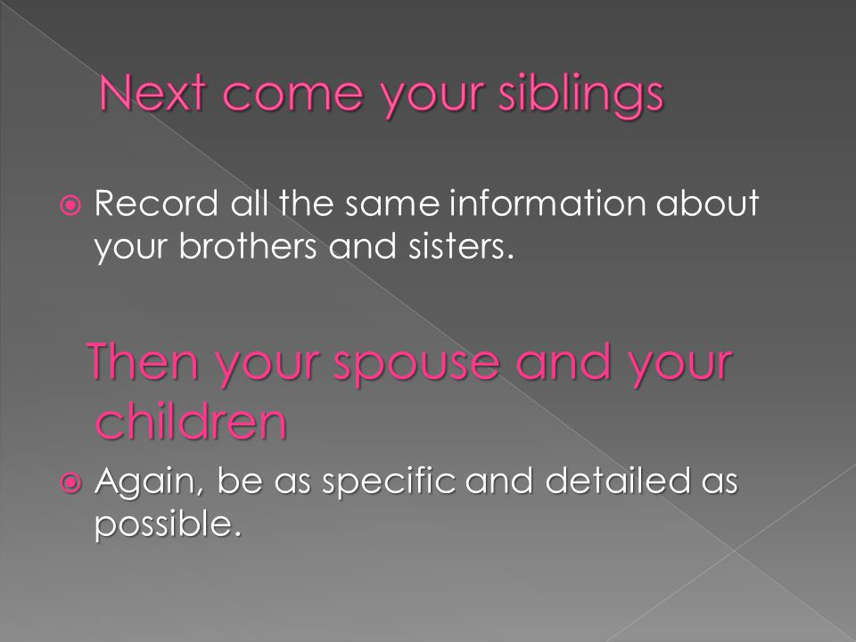  Record all the same information about your brothers and sisters.