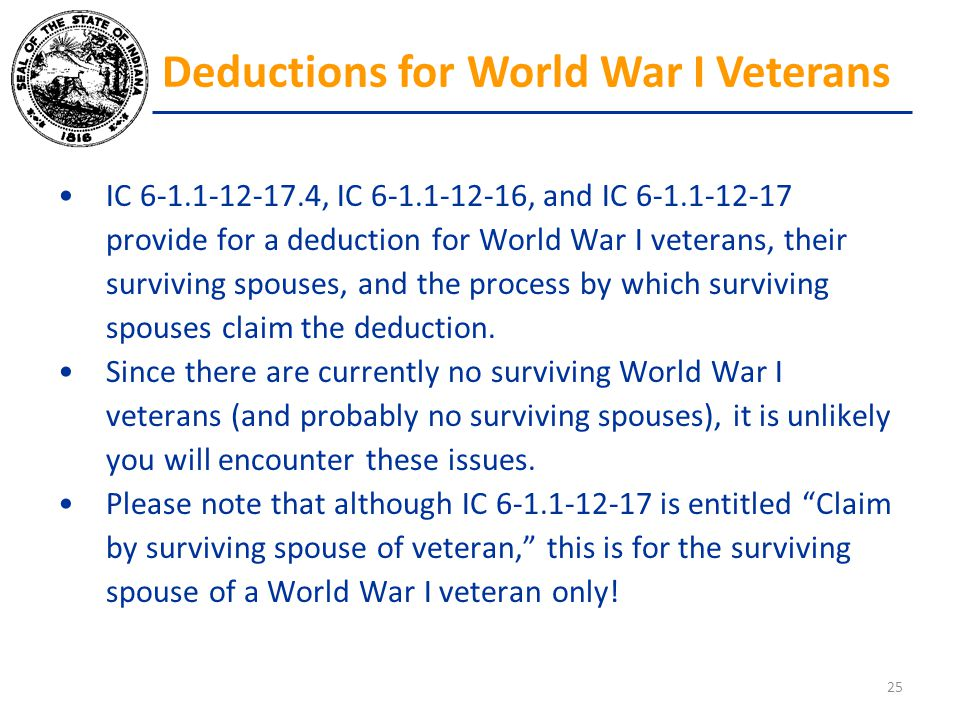 IC 6-1.1-12-17.4, IC 6-1.1-12-16, and IC 6-1.1-12-17 provide for a deduction for World War I veterans, their surviving spouses, and the process by whi