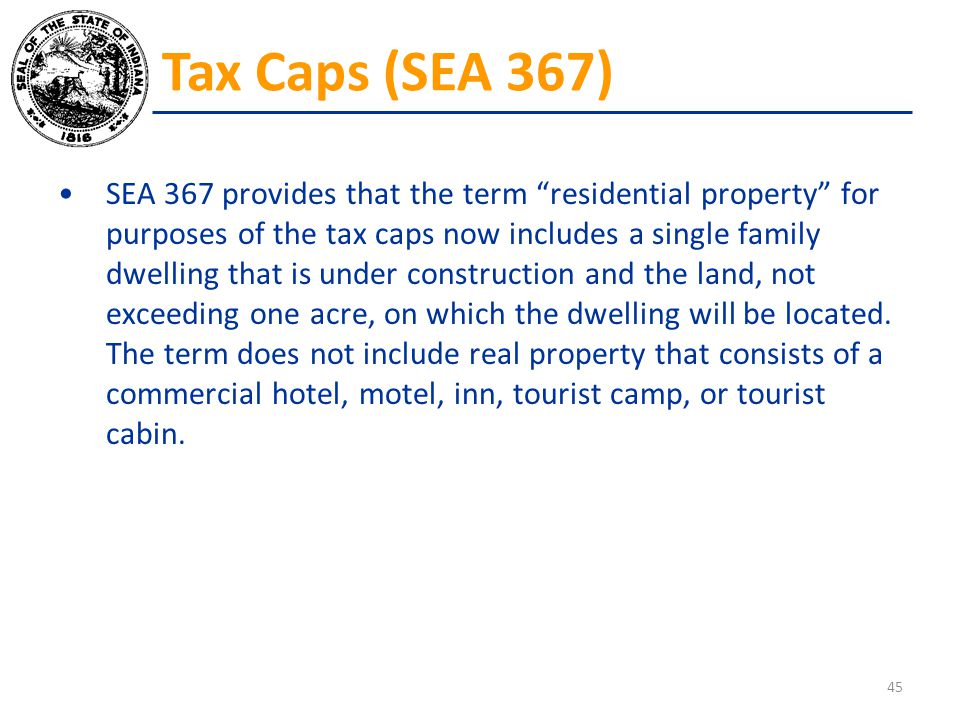 "SEA 367 provides that the term ""residential property"" for purposes of the tax caps now includes a single family dwelling that is under construction an"