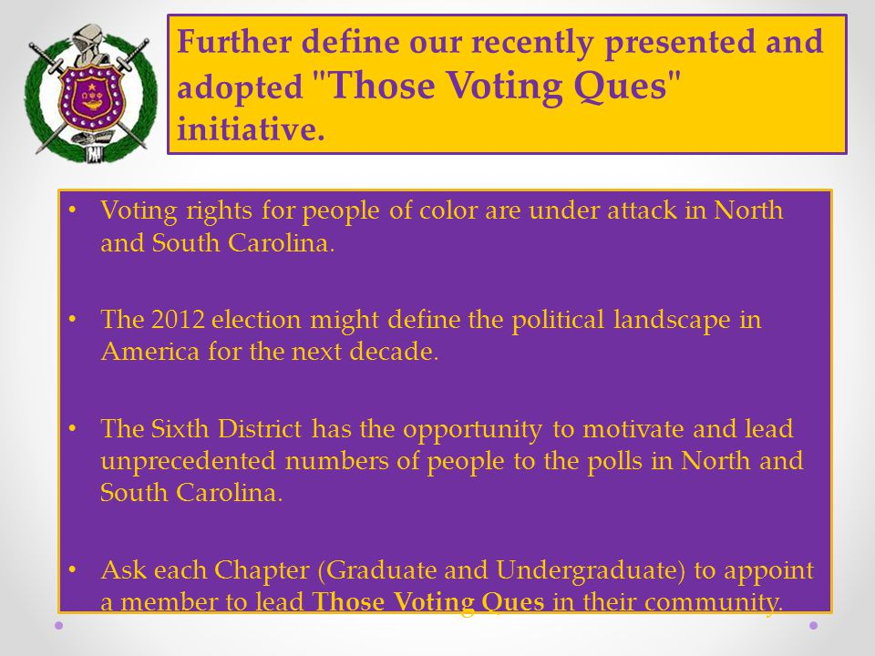 Further define our recently presented and adopted Those Voting Ques initiative.