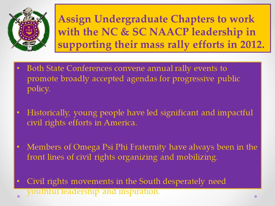 Assign Undergraduate Chapters to work with the NC & SC NAACP leadership in supporting their mass rally efforts in 2012.