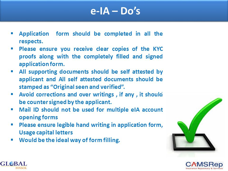 e-IA – Do's  Application form should be completed in all the respects.  Please ensure you receive clear copies of the KYC proofs along with the comp