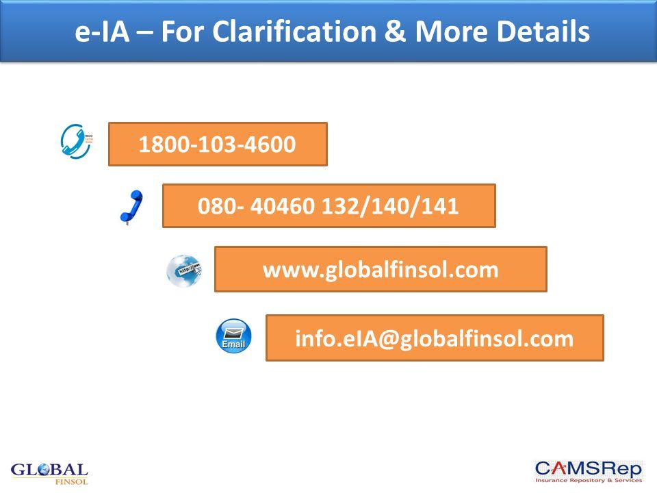 info.eIA@globalfinsol.com www.globalfinsol.com 080- 40460 132/140/141 1800-103-4600 e-IA – For Clarification & More Details