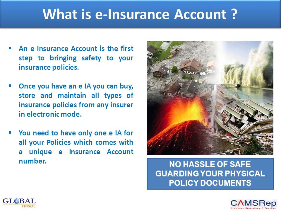 What is e-Insurance Account ?  An e Insurance Account is the first step to bringing safety to your insurance policies.  Once you have an e IA you ca