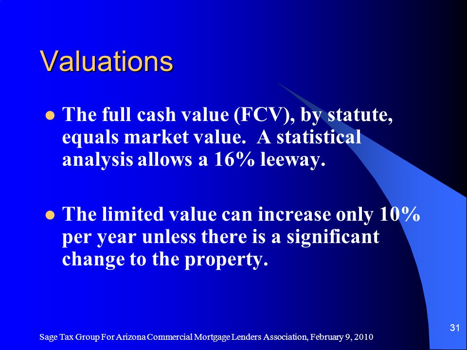Sage Tax Group For Arizona Commercial Mortgage Lenders Association, February 9, 2010 30 Tax Calculation FCV times ratio, divided by 100, times the secondary rate.