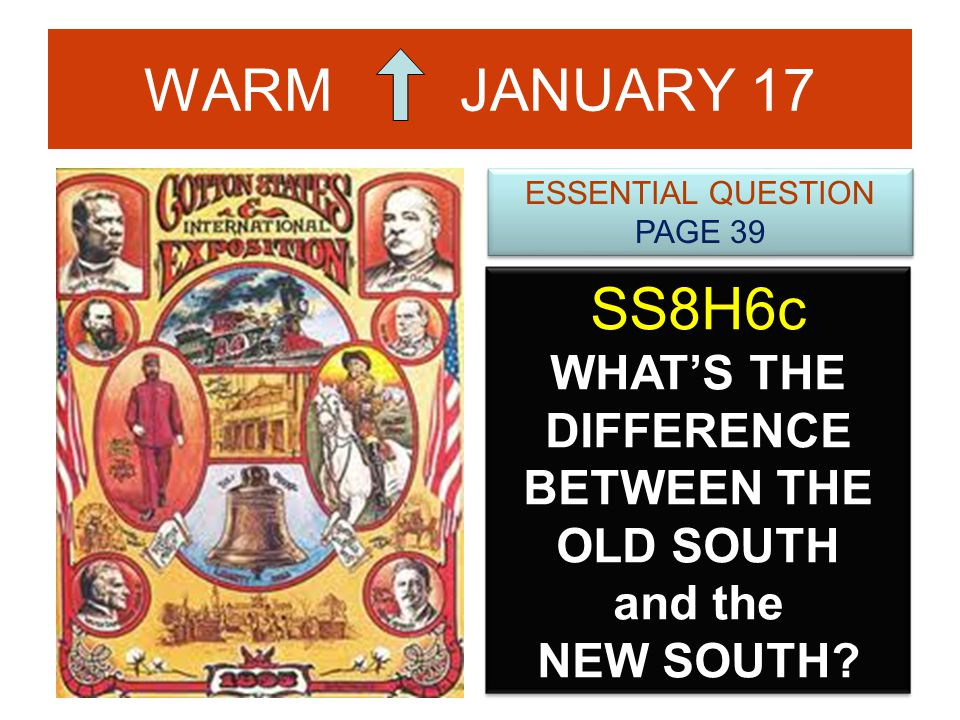 WARM JANUARY 17 SS8H6c WHAT'S THE DIFFERENCE BETWEEN THE OLD SOUTH and the NEW SOUTH.