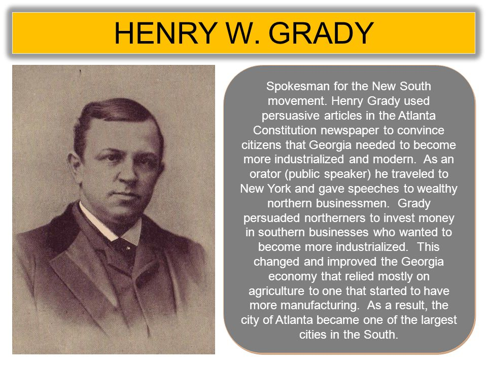 HENRY W. GRADY Spokesman for the New South movement.