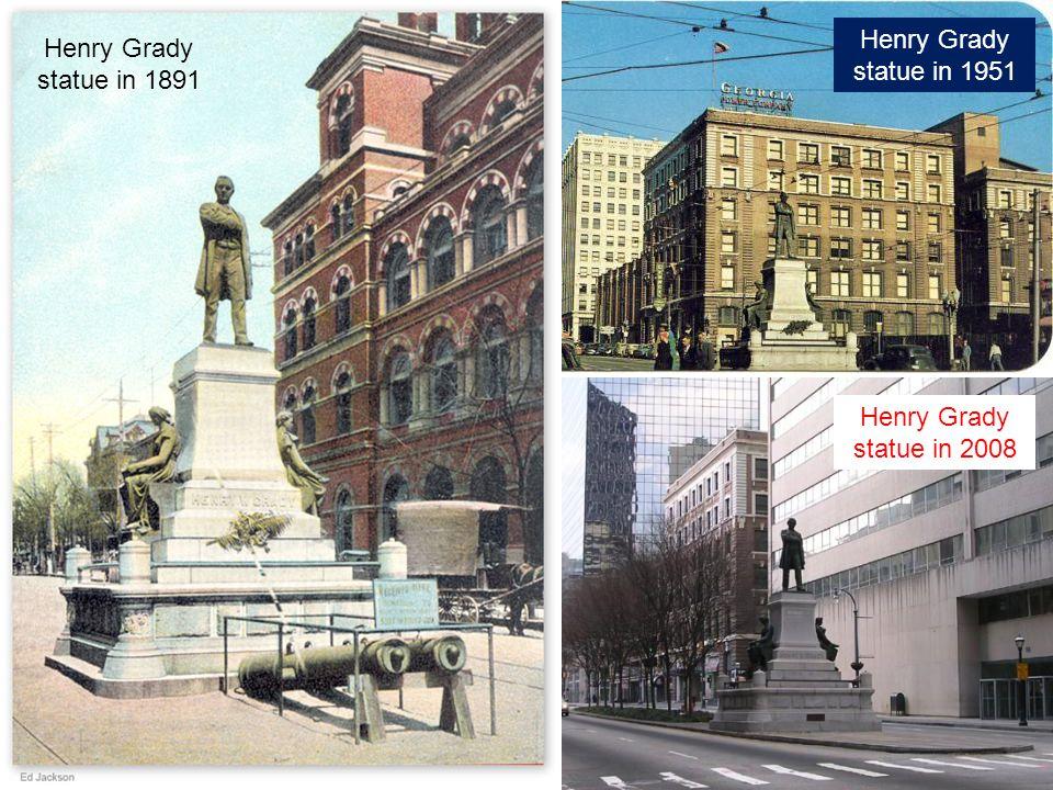 Henry Grady statue in 1891 Henry Grady statue in 1951 Henry Grady statue in 2008