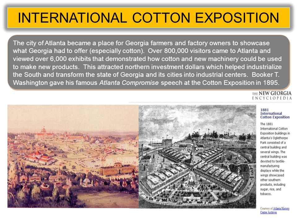 INTERNATIONAL COTTON EXPOSITION The city of Atlanta became a place for Georgia farmers and factory owners to showcase what Georgia had to offer (especially cotton).