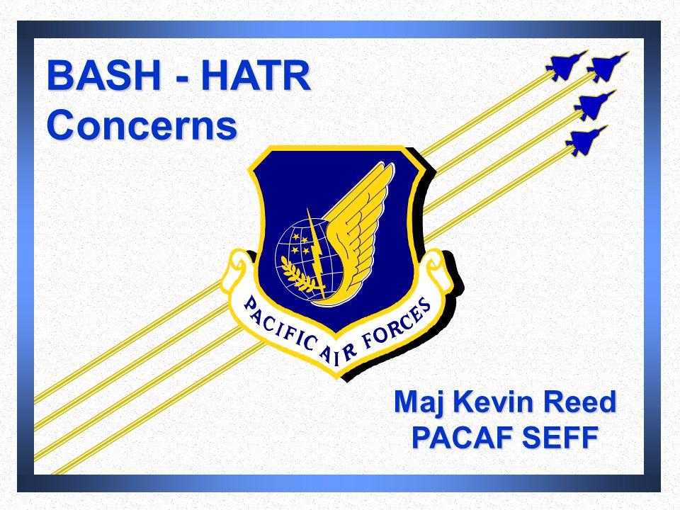 BASH - HATR Concerns Maj Kevin Reed PACAF SEFF