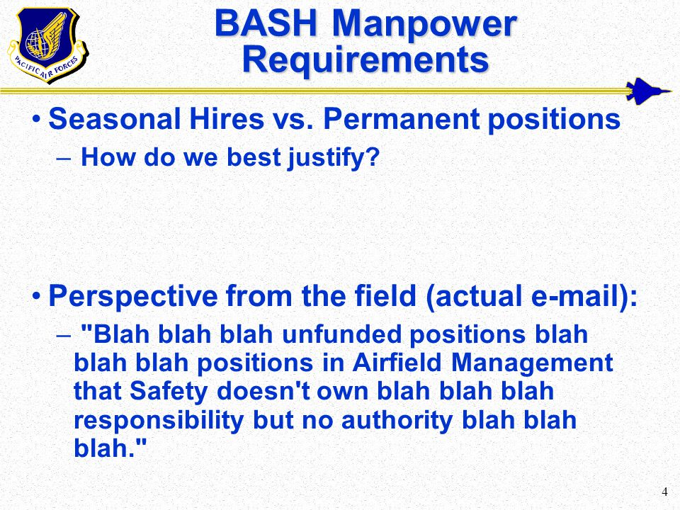 4 BASH Manpower Requirements Seasonal Hires vs. Permanent positions – How do we best justify.