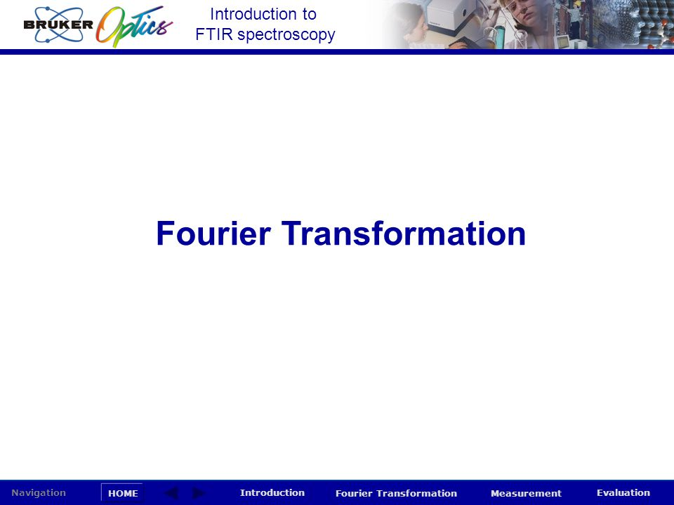 Introduction to FTIR spectroscopy HOME Navigation Introduction Fourier Transformation Measurement Evaluation Fourier Transformation