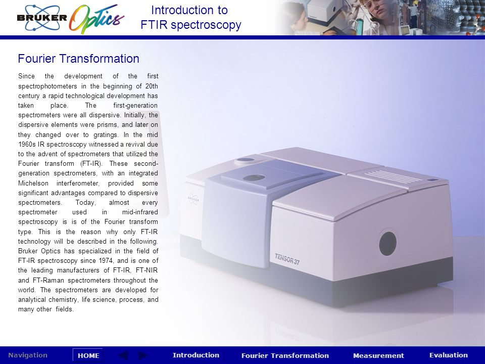 Introduction to FTIR spectroscopy HOME Navigation Introduction Fourier Transformation Measurement Evaluation Fourier Transformation Since the developm