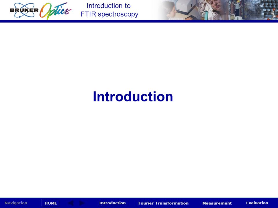 Introduction to FTIR spectroscopy HOME Navigation Introduction Fourier Transformation Measurement Evaluation Introduction